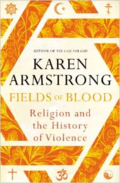 Karen Armstrong: Fields of Blood. Religion and the History of Violence
