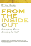 Ryan Kuja, From the Inside Out: Reimagining Mission, Recreating the World